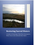 Restoring Sacred Waters: A Guide to Protecting Tribal Non-Consumptive Water Uses in the Colorado River Basin by Julie Nania; Julia Guarino; and University of Colorado Boulder. Getches-Wilkinson Center for Natural Resources, Energy, and the Environment