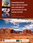 Considerations for Climate Change and Variability Adaptation on the Navajo Nation by Julie Nania; Karen Cozzetto; Nicole Gillett; Sabre Druen; Anne Mariah Tapp; Michael Eitner; Beth Baldwin; National Integrated Drought Information System (U.S.); Western Water Assessment (Program); University of Colorado Boulder. Renewable and Sustainable Energy Institute; and University of Colorado Boulder. Getches-Wilkinson Center for Natural Resources, Energy, and the Environment