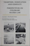 Tradition, Innovation and Conflict: Perspectives on Colorado Water Law by Lawrence J. MacDonnell